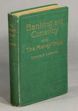 Banking and currency and the money trust. Dedicated to the public. Charles A. Lindbergh.