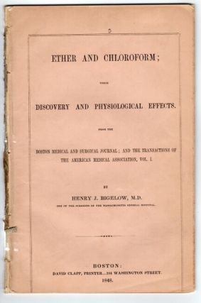Ether and chloroform: a compendium of their history, surgical use, dangers, and discovery. Henry J. Bigelow.