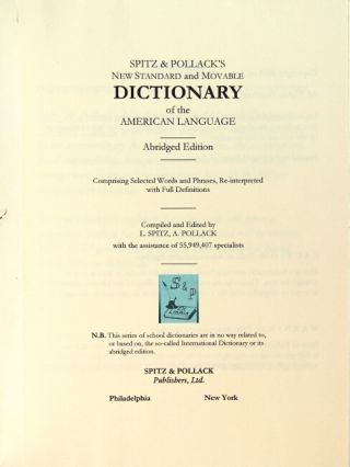 Spitz & Pollack's new standard and movable dictionary of the American language. Abridged edition, comprising selected words and phrases, re-interpreted with full definitions