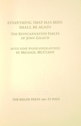 Everything that has been shall be again: the reincarnation fables of John Gilgun. With nine wood engravings by Michael McCurdy