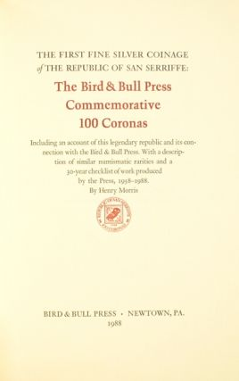 The first fine silver coinage of the Republic of San Serriffe: the Bird & Bull Press commemorative 100 coronas. Including an account of this legendary republic and its connection with the Bird & Bull Press. With a description of similar numismatic rarities and a thirty-year checklist of work produced by the press