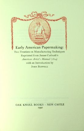 Early American papermaking. Two treatises on manufacturing techniques reprinted from James Cutbush's American artists manual (1884) with an introduction by John Bidwell