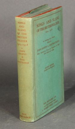 Songs and slang of the British soldier: 1914-1918. Second edition revised and enlarged. John...