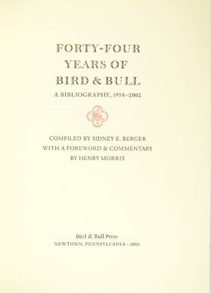 Forty-four years of Bird & Bull Press. A bibliography, 1958-2002