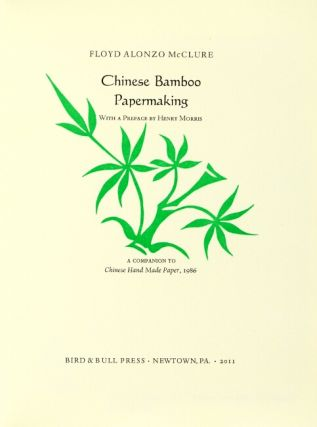 Chinese bamboo papermaking. With a preface by Henry Morris. A companion to Chinese Hand Made Paper, 1986
