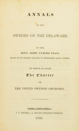 Annals of the Swedes on the Delaware...To which is added the Charter of United Swedish Churches