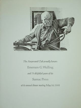 The Ampersand Club proudly honors Emerson G. Wulling and his 75 delightful years of his Sumac Press at its annual dinner meeting May 16, 1991. Emerson G. Wulling.