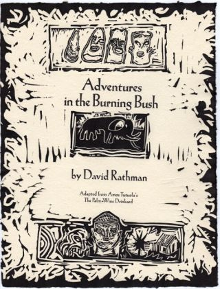 Adventures in the burning bush adapted from Amos Tutuola's The palm-wine drunkard. David Rathman
