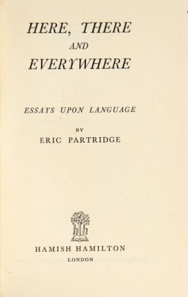Here, there and everywhere; essays upon language.