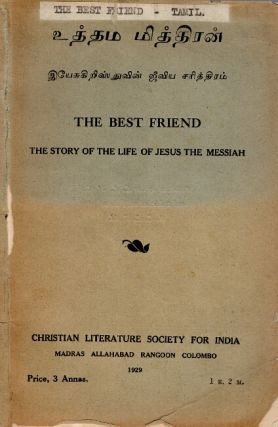 The best friend: the story of the life of Jesus the Messiah = Uttama mittiram: Iyecu Kirist tuvin...