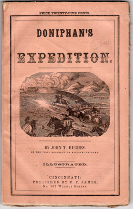Doniphan's expedition; containing an account of the conquest of New Mexico; General Kearney's overland expedition to California; Doniphan's campaign against the Navajos; his unparalleled march upon Chihuahua and Durango; and the operation of General Pruice at Santa Fe: with a sketch of the life of Col. Doniphan. John T. Hughes.