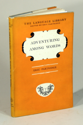 Adventuring among words. Eric Partridge