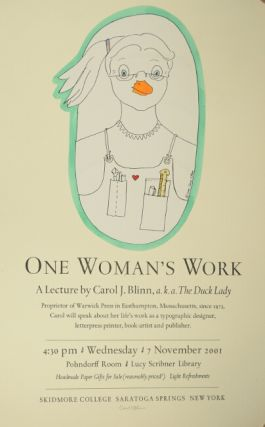 One woman's work. A lecture by Carol J. Blinn, a.k.a. The Duck Lady ... about her life's work as a typographic designer, letterpress printer, book-artist and publisher ... Lucy Scribner Library ... Skidmore College, Saratoga Springs, New York. Carol J. Blinn.