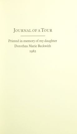 Journal of a tour. Printed in memory of my daughter Dorothea Marie Beckwith