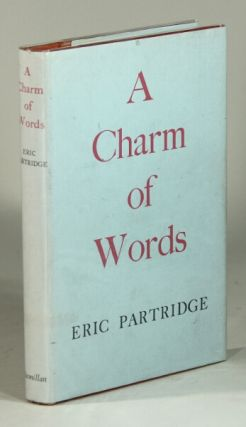 A charm of words: essays and papers on language. Eric Partridge