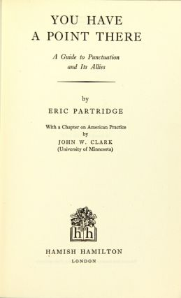You have a point there. A guide to punctuation and its allies ... with a chapter on American practice by John W. Clark