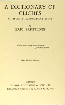 A dictionary of clichés with an introductory essay. Eric Partridge