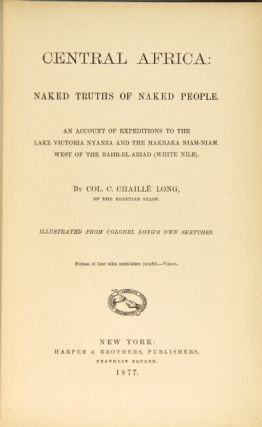 Central Africa: naked truths of naked people. An account of expeditions to the Lake Victoria Nyanza and the Makraka Niam-Niam, west of the Bahr-el-Abiad (White Nile) ... Illustrated from Col. Long's own sketches