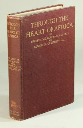 Through the heart of Africa being an account of a journey on bicycles and on foot from northern Rhodesia, past the great lakes, to Egypt. Frank H. Melland, Edward H. Cholmeley.