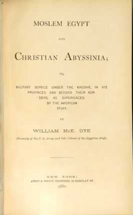Moslem Egypt and Christian Abyssinia; or, Military service under the Khedive, in his provinces and beyond their borders, as experienced by the American staff
