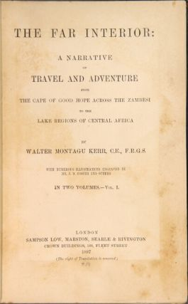 The far interior: a narrative of travel and adventure from the Cape of Good Hope across the Zambesi to the lake regions of Central Africa