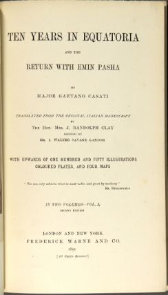 Ten years in Equatoria and the return with Emin Pasha ... Translated from the original Italian manuscript by the Hon. Mrs. J. Randolph Clay, assisted by Mr. I. Walter Savage Landor ... Second edition