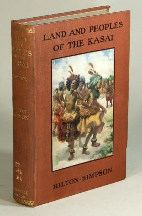 Land and peoples of the Kasai being a narrative of a two years' journey among the cannibals of the equatorial forest and other savage tribes of the south-western Congo. M. W. Hilton-Simpson.