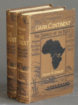 Through the dark continent or the sources of the Nile around the great lakes of Equatorial Africa and down the Livingstone River to the Atlantic Ocean ... Second edition. Stanley. Henry M.