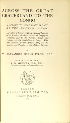 Across the great craterland of The Congo. A sequel to 'The Wonderland of the Eastern Congo' describing a journey of exploration and research to the land of the giant craters in Tanganyika territory, and to the forests, lakes, and volcanoes of the south-eastern Congo. With some account of the African apes, and the capture and training of the African elephant ... With an introduction by J. W. Gregory