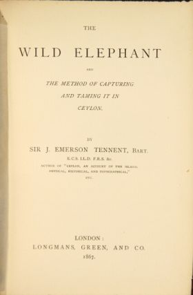 The wild elephant and the method of capturing and taming it in Ceylon