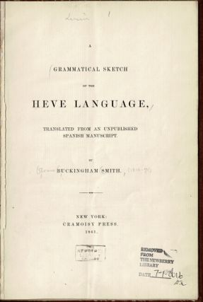 A grammatical sketch of the Heve language translated from an unpublished Spanish manuscript. Buckingham Smith.