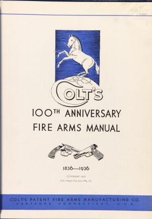 A century of achievement 1836-1936 [cover title]. Colt's 100th anniversary fire arms manual