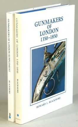 Gunmakers of London 1350-1850. [With:] Gunmakers of London 1350-1850: Supplement. Howard L. Blackmore.