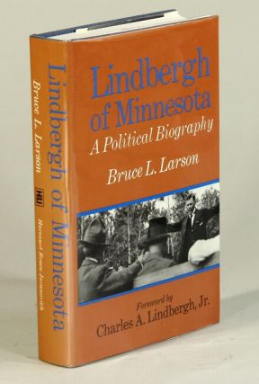 Lindbergh of Minnesota: a political biography. Foreword by Charles A. Lindbergh, Jr. Bruce L. Larson.