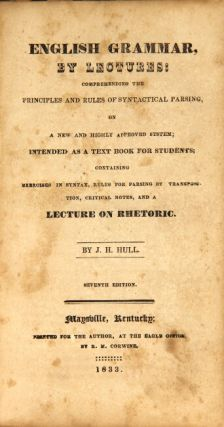 English grammar, by lectures: comprehending the principles and rules of syntactical parsing on a new and highly approved system ; intended as a text book for students ; containing exercises in syntax, rules for parsing by transposition, critical notes, and a lecture on rhetoric ... Seventh edition