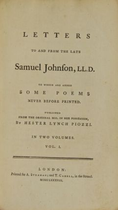 Letters to and from the late Samuel Johnson, LL.D. to which are added some poems never before printed. Published from the original MSS. in her possession, by Hester Lynch Piozzi.
