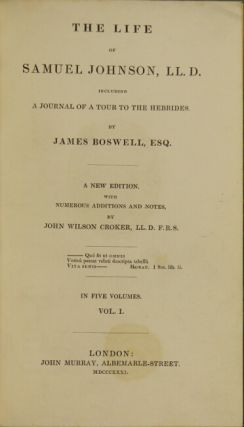 The life of Samuel Johnson, LL.D. including a journal of his tour to the Hebrides … A new edition. With numerous additions and notes, by John Wilson Croker, LL.D. F.R.S.