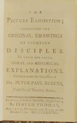 The picture exhibition; containing the original drawings of eighteen disciples. To which are added, moral and historical explanations. Published under the inspection of Mr. Peter Paul Rubens, Professor of Polite Arts