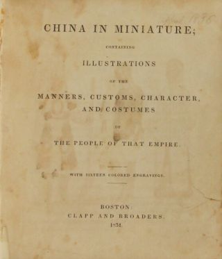 China in miniature; containing illustrations of the manners, customs, character and costumes of the people of that empire. With 16 colored engravings