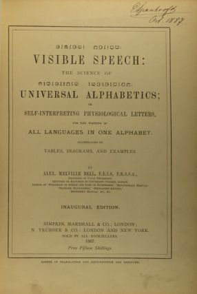 Visible speech: the science of universal alphabetics; or self-interpreting physiological letters, for the writing of all languages in one alphabet