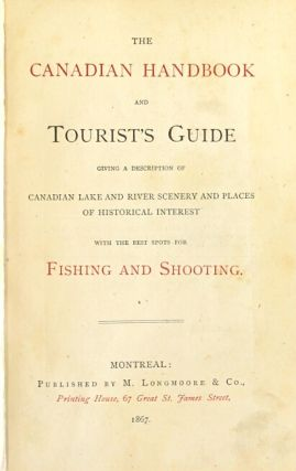 The Canadian handbook and tourist's guide giving a description of Canadian lake and river scenery and places of historical interest with the best spots for fishing and shooting