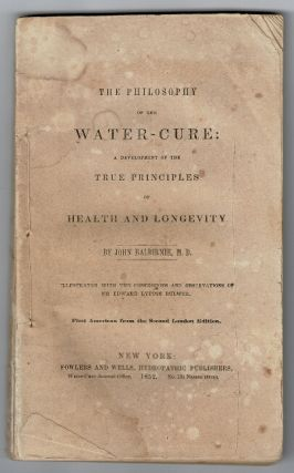 The philosophy of the water cure; a development of the true principles of health and longevity...