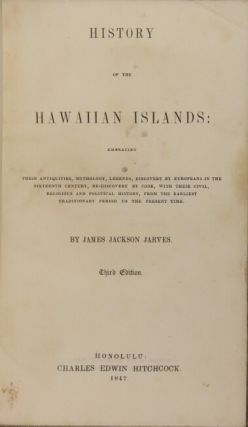 History of the Hawaiian Islands: embracing their antiquities, mythology, legends, discovery by Europeans in the sixteenth century, re-discovery by Cook, with their civil, religious and political history, from the earliest traditional period to the present time.