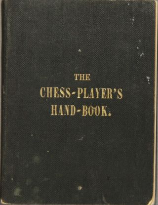 The chess-player's hand-book; containing a full account of the game of chess, and the best mode...