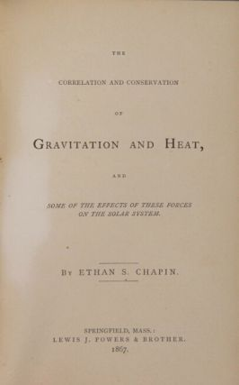 The correlation and conservation of gravitation and heat, and some of the effects of these forces on the solar system