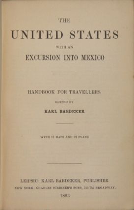 The United States with an excursion into Mexico. Handbook for travellers. Edited by Karl Baedeker. With 17 maps and 22 plans