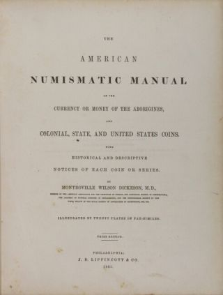 The American numismatic manual of the currency or money of the aborigines, and colonial, state, and United States coins ... Third edition