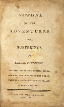 Narrative of the adventures and sufferings of Samuel Patterson, experienced in the Pacific Ocean, and many other parts of the world, with an account of the Feegee, and Sandwich Islands