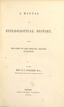 A manual of ecclesiastical history, from the first to the twelvth century inclusive