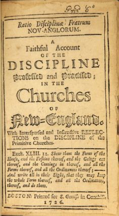 Ratio disciplinae fratrum Nov-Anglorum. A faithful account of the discipline professed and practiced; in the churches of New-England, with interspersed and instructive reflections on the discipline of the primitive churches